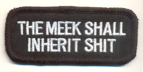 The Meek Shall inherit Shit Patch